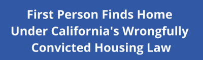First Person Finds Home Under California's Wrongfully Convicted Housing Assistance Law